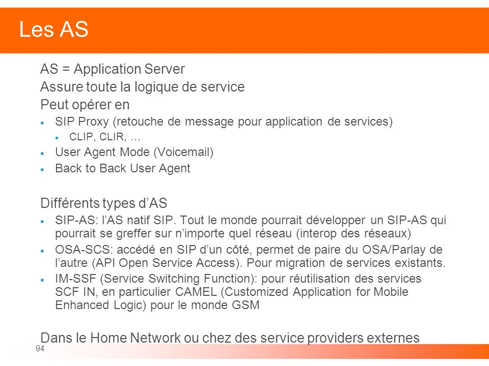 Les AS AS = Application Server Assure toute la logique de service
