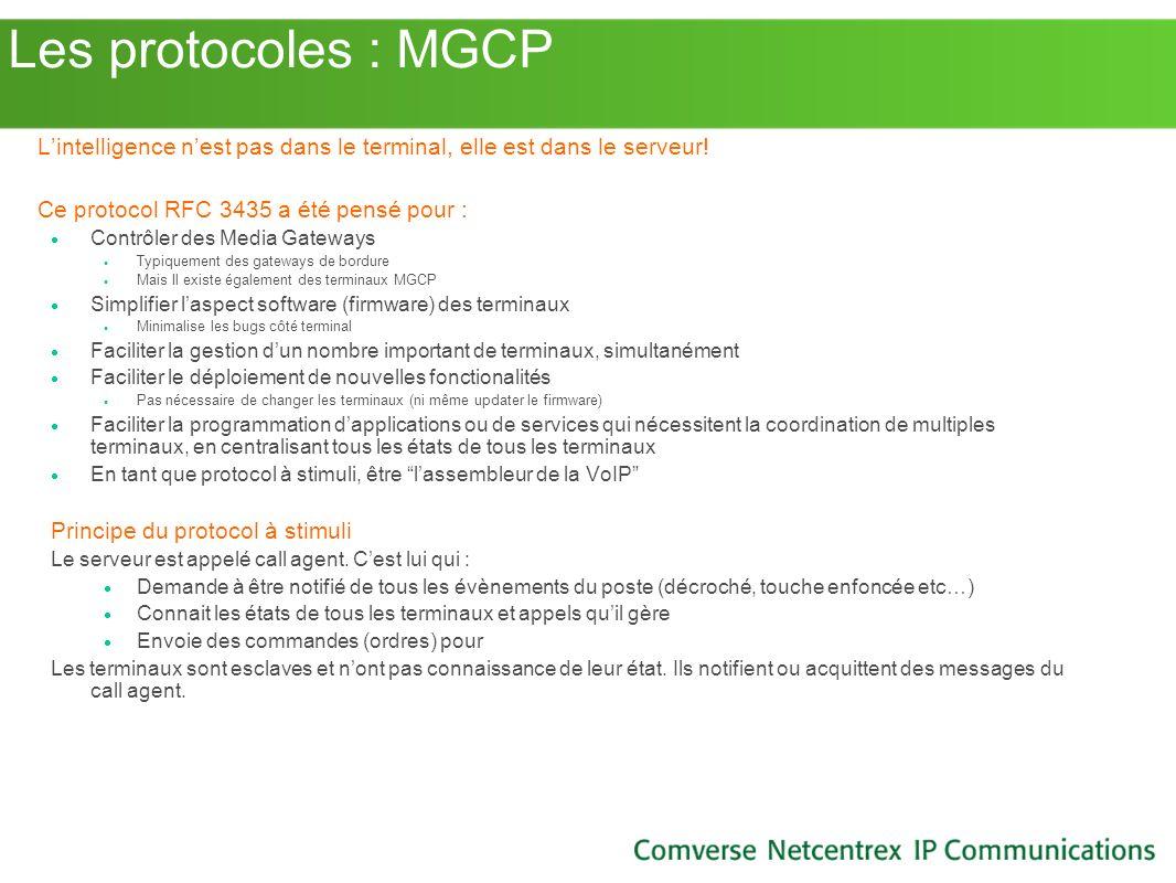 Les protocoles : MGCP L'intelligence n'est pas dans le terminal, elle est dans le serveur! Ce protocol RFC 3435 a été pensé pour :
