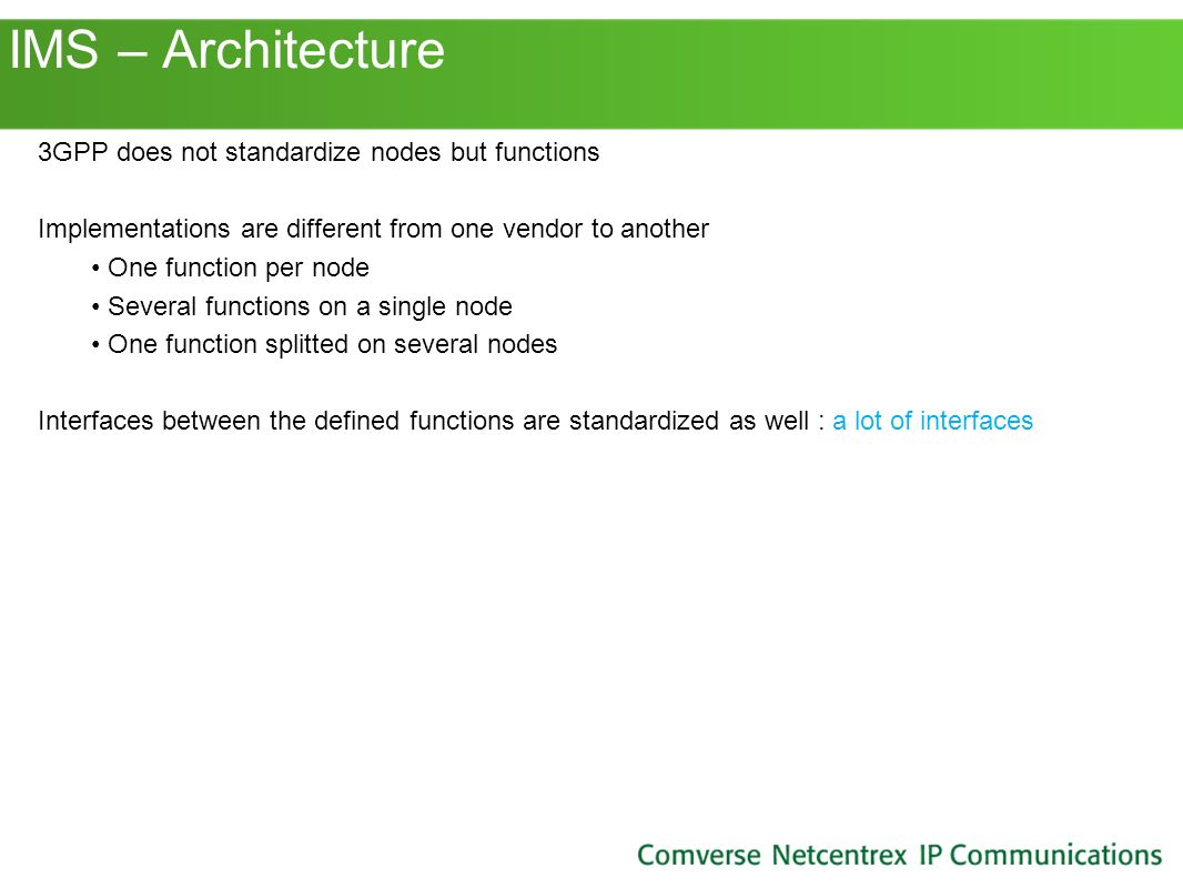 IMS – Architecture 3GPP does not standardize nodes but functions