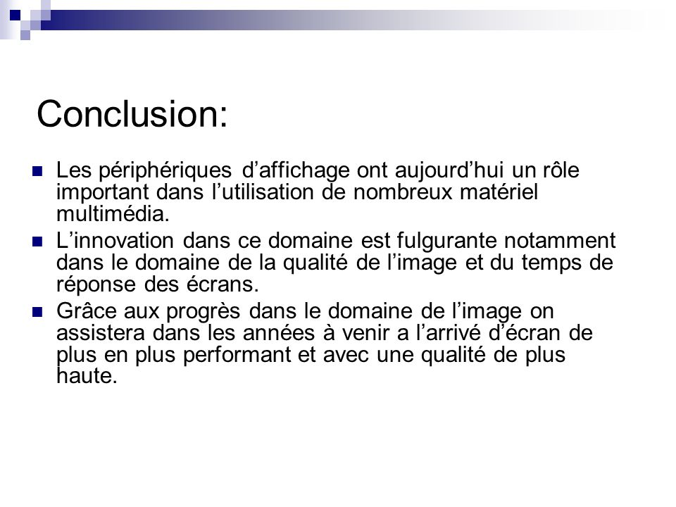 Conclusion:Les périphériques d'affichage ont aujourd'hui un rôle important dans l'utilisation de nombreux matériel multimédia.