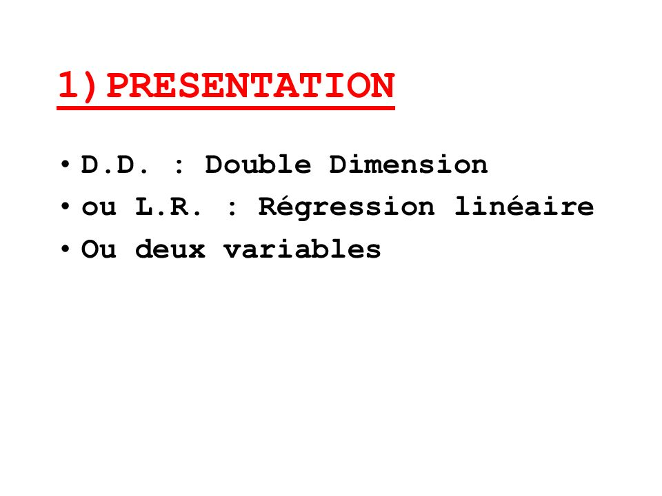 1)PRESENTATION D.D. : Double Dimension ou L.R. : Régression linéaire