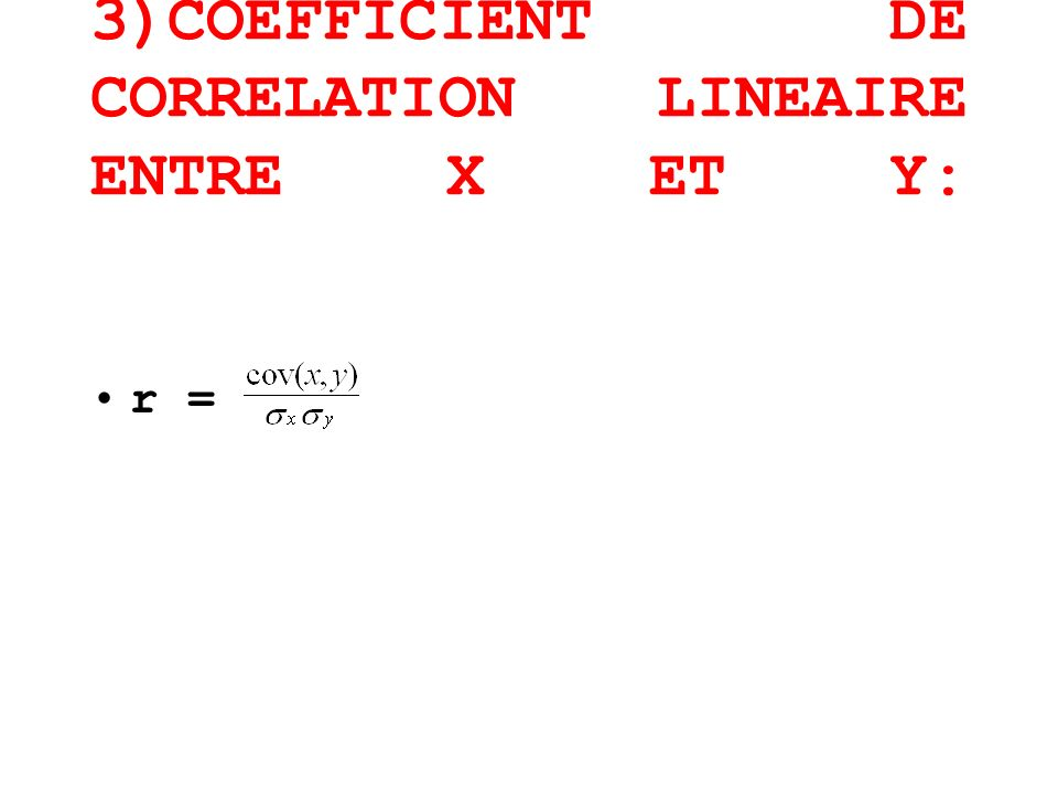 3)COEFFICIENT DE CORRELATION LINEAIRE ENTRE X ET Y: