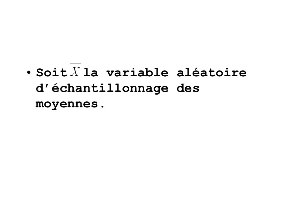 Soit la variable aléatoire d'échantillonnage des moyennes.