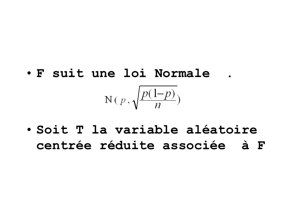 F suit une loi Normale . Soit T la variable aléatoire centrée réduite associée à F