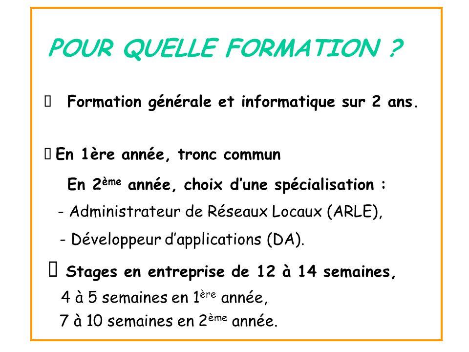 POUR QUELLE FORMATION Ø Stages en entreprise de 12 à 14 semaines,