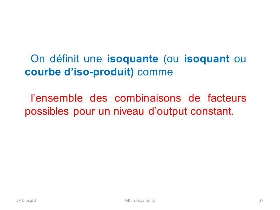On définit une isoquante (ou isoquant ou courbe d'iso-produit) comme