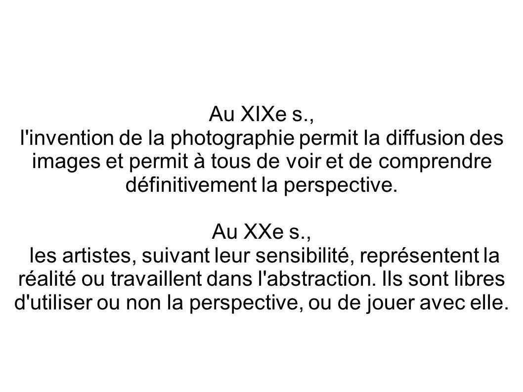 Au XIXe s.,l invention de la photographie permit la diffusion des images et permit à tous de voir et de comprendre définitivement la perspective.