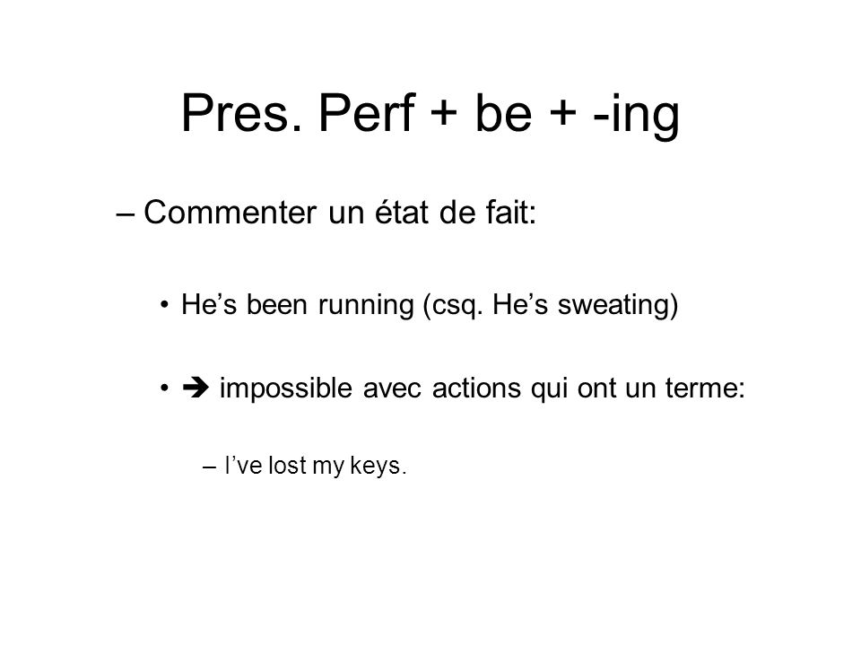 Pres. Perf + be + -ing Commenter un état de fait: