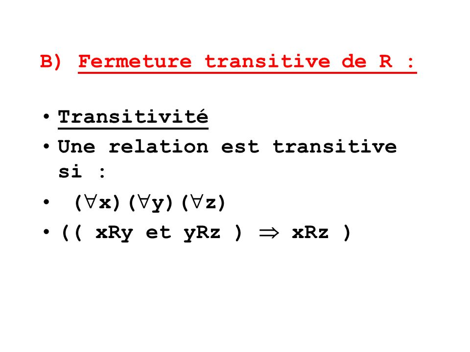 B) Fermeture transitive de R :