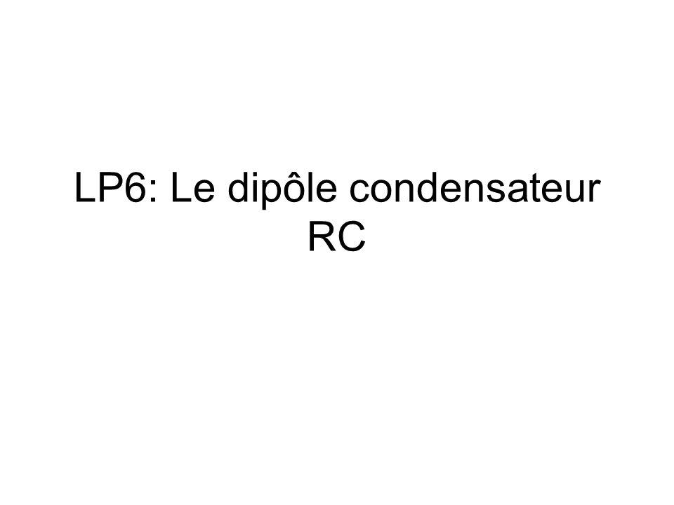 LP6: Le dipôle condensateur RC