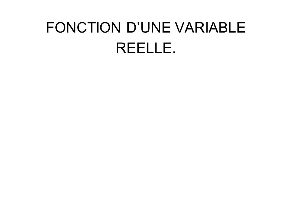 FONCTION D'UNE VARIABLE REELLE.
