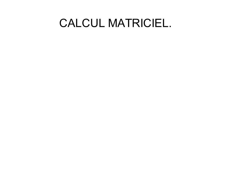CALCUL MATRICIEL.