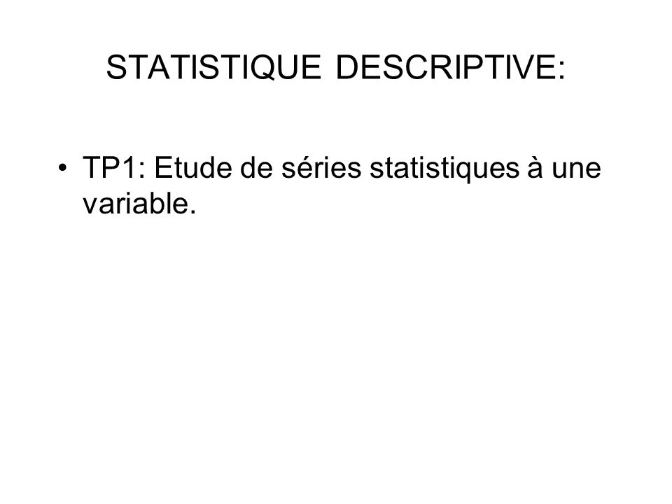 STATISTIQUE DESCRIPTIVE: