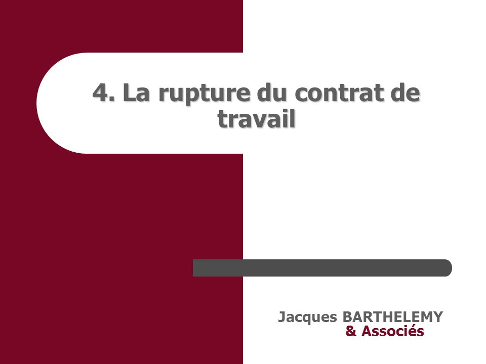 4. La rupture du contrat de travail