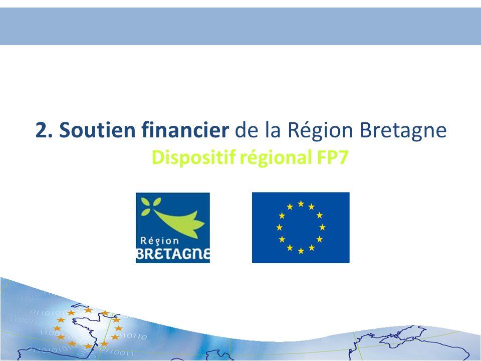2. Soutien financier de la Région Bretagne Dispositif régional FP7