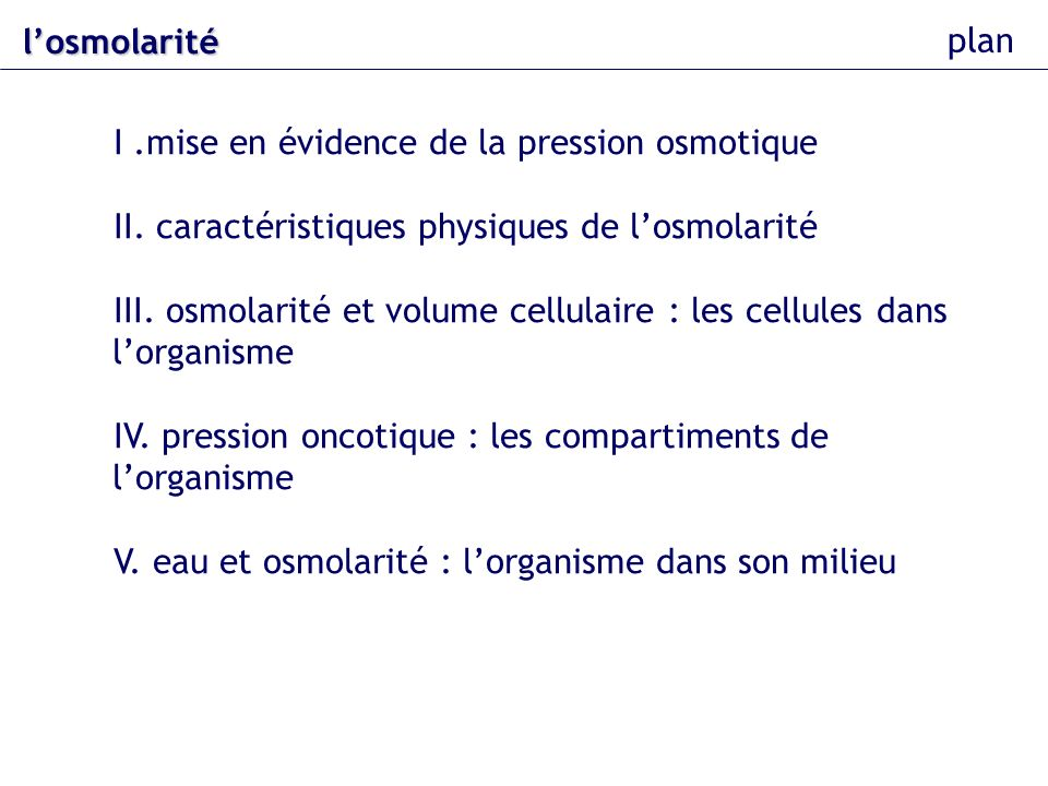 l'osmolarité plan. I .mise en évidence de la pression osmotique. II. caractéristiques physiques de l'osmolarité.