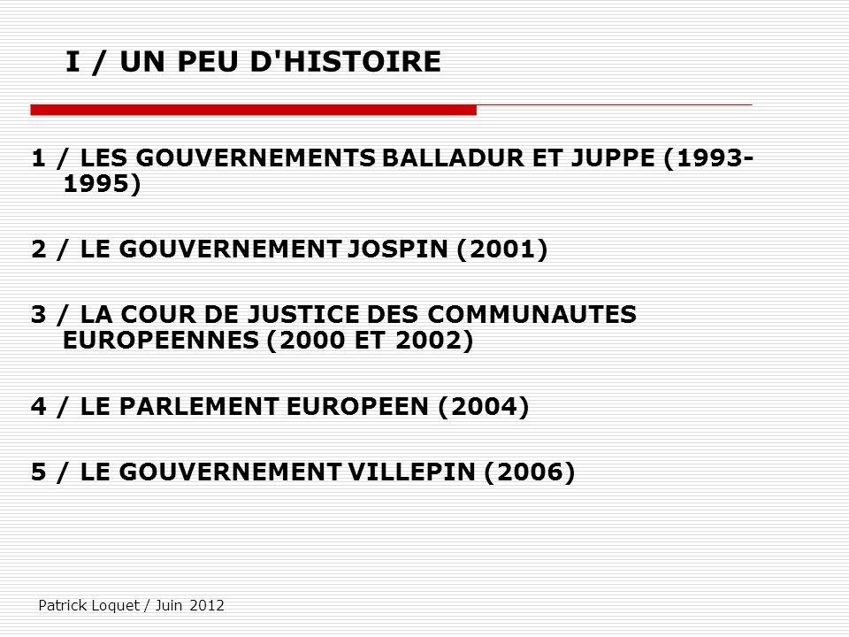 I / UN PEU D HISTOIRE 1 / LES GOUVERNEMENTS BALLADUR ET JUPPE (1993- 1995) 2 / LE GOUVERNEMENT JOSPIN (2001)