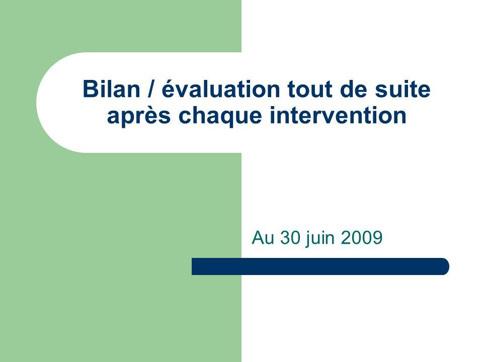 Bilan / évaluation tout de suite après chaque intervention