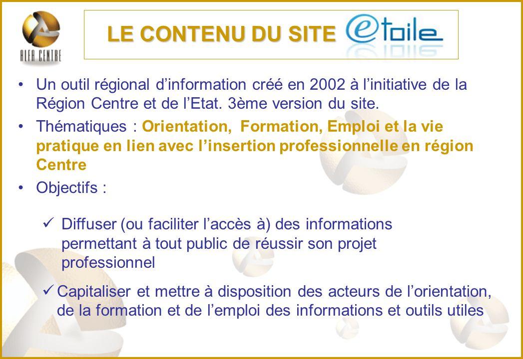 LE CONTENU DU SITE Un outil régional d'information créé en 2002 à l'initiative de la Région Centre et de l'Etat. 3ème version du site.