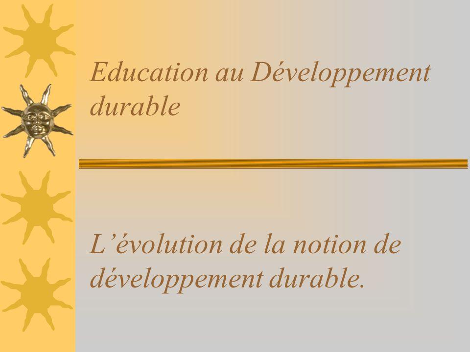 Education au Développement durable L'évolution de la notion de développement durable.