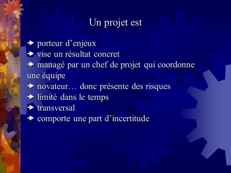 Un projet est  porteur d'enjeux  vise un résultat concret
