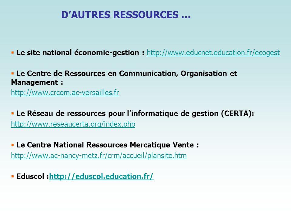 D'AUTRES RESSOURCES … Le site national économie-gestion : http://www.educnet.education.fr/ecogest.
