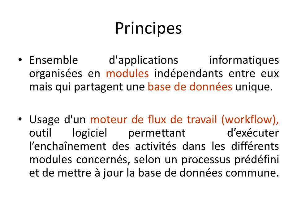 PrincipesEnsemble d applications informatiques organisées en modules indépendants entre eux mais qui partagent une base de données unique.
