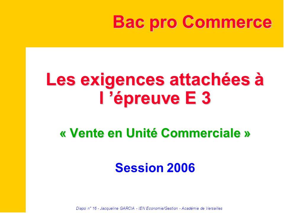 Bac pro Commerce Les exigences attachées à l 'épreuve E 3 « Vente en Unité Commerciale » Session 2006.