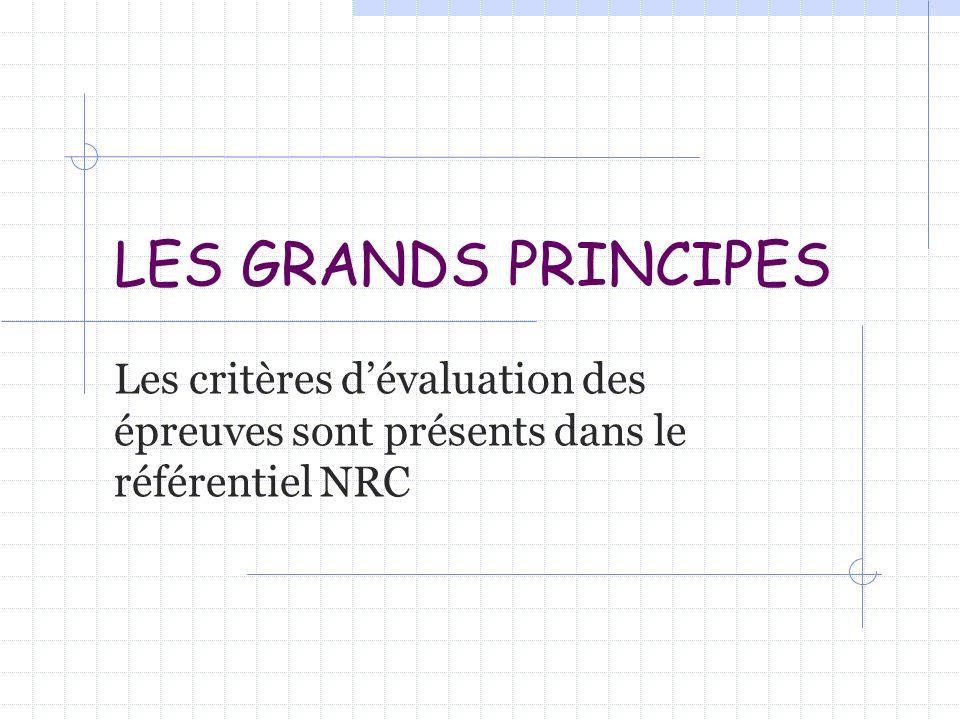 LES GRANDS PRINCIPES Les critères d'évaluation des épreuves sont présents dans le référentiel NRC