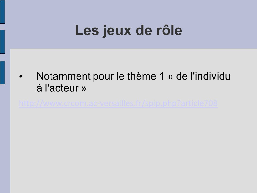 Les jeux de rôle Notamment pour le thème 1 « de l individu à l acteur » http://www.crcom.ac-versailles.fr/spip.php article708.