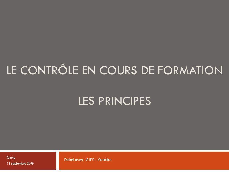 LE CONTRÔLE EN COURS DE FORMATION LES PRINCIPES