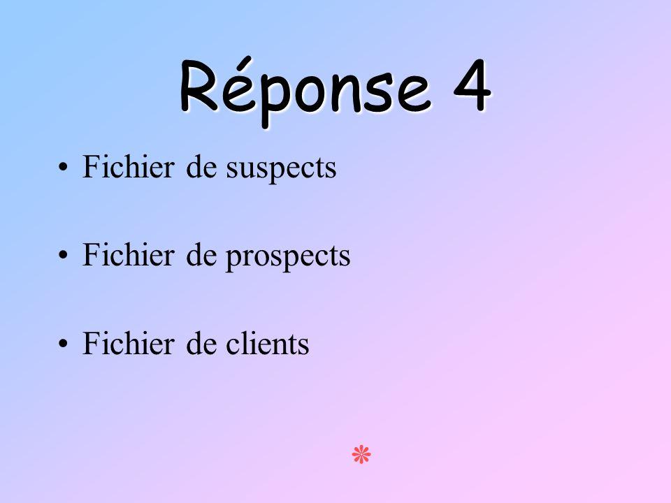 Réponse 4 ٭ Fichier de suspects Fichier de prospects