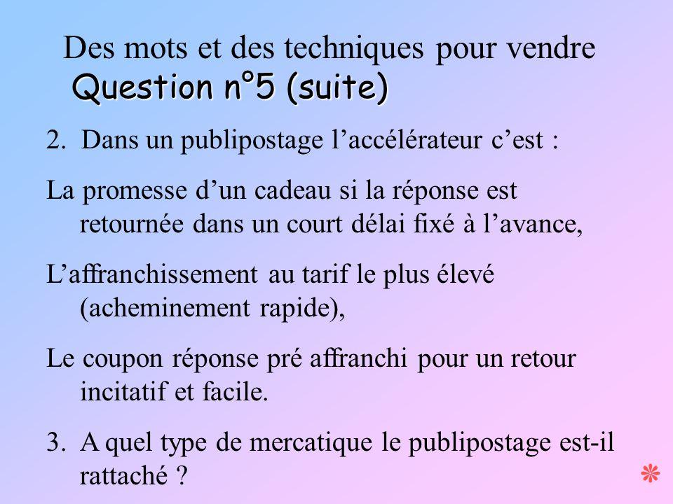 ٭ Des mots et des techniques pour vendre Question n°5 (suite)