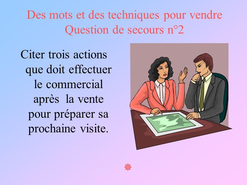 Des mots et des techniques pour vendre Question de secours n°2