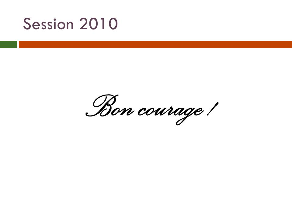 Session 2010 Bon courage !