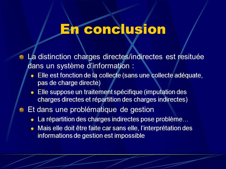 En conclusion La distinction charges directes/indirectes est resituée dans un système d'information :