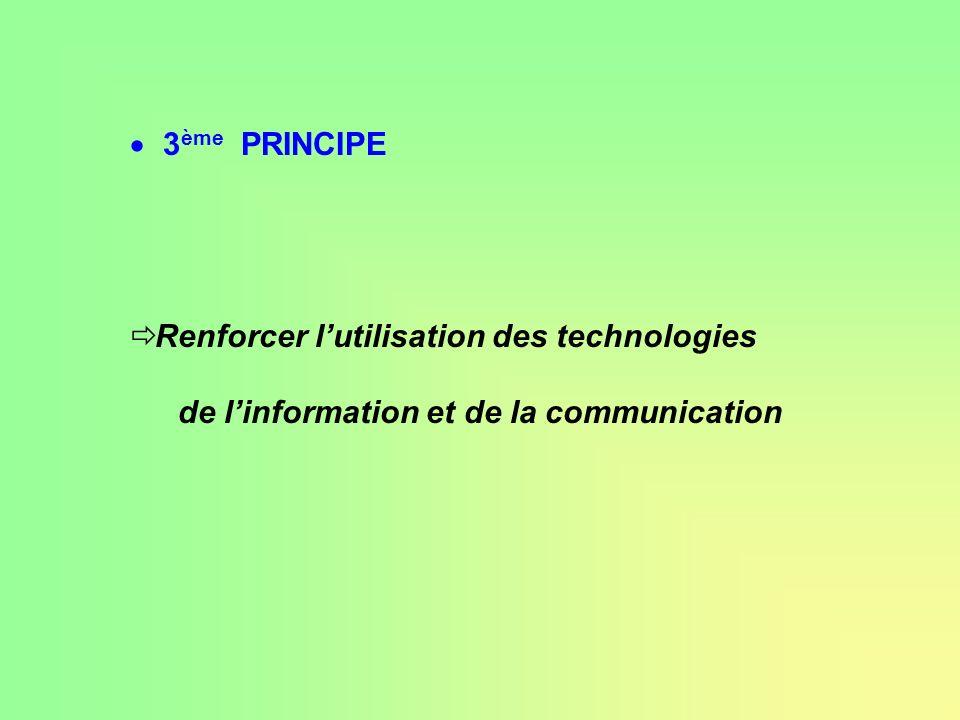 3ème PRINCIPE Renforcer l'utilisation des technologies de l'information et de la communication