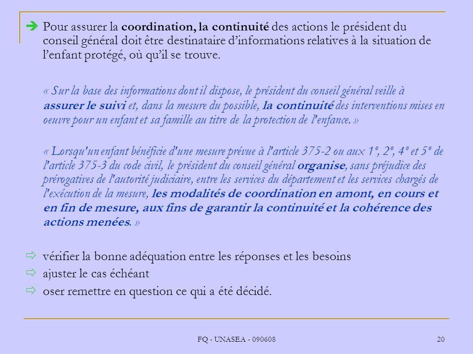 Pour assurer la coordination, la continuité des actions le président du conseil général doit être destinataire d'informations relatives à la situation de l'enfant protégé, où qu'il se trouve.