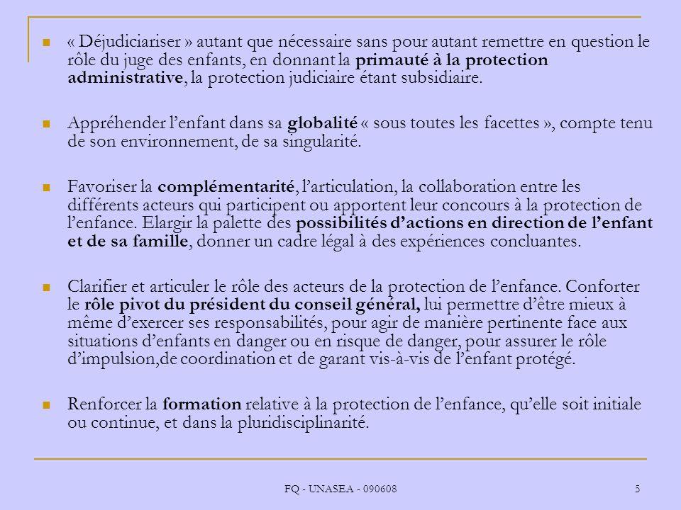 « Déjudiciariser » autant que nécessaire sans pour autant remettre en question le rôle du juge des enfants, en donnant la primauté à la protection administrative, la protection judiciaire étant subsidiaire.