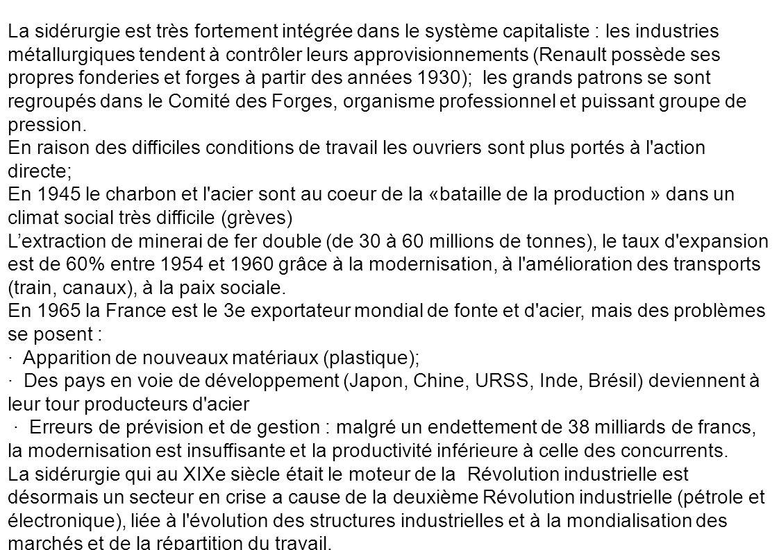 La sidérurgie est très fortement intégrée dans le système capitaliste : les industries métallurgiques tendent à contrôler leurs approvisionnements (Renault possède ses propres fonderies et forges à partir des années 1930); les grands patrons se sont regroupés dans le Comité des Forges, organisme professionnel et puissant groupe de pression.