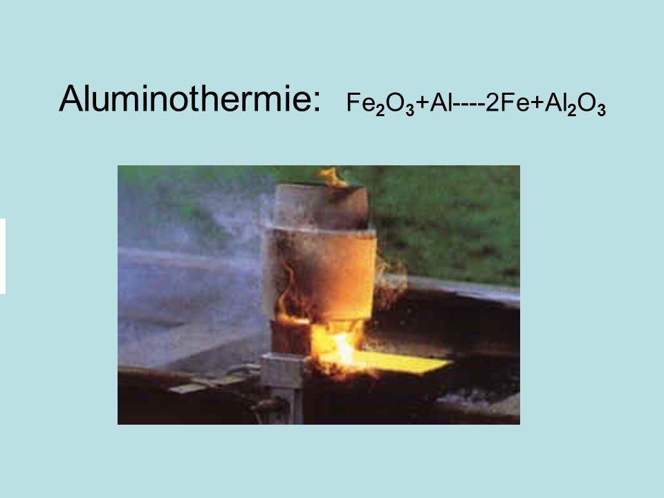 Aluminothermie: Fe2O3+Al----2Fe+Al2O3