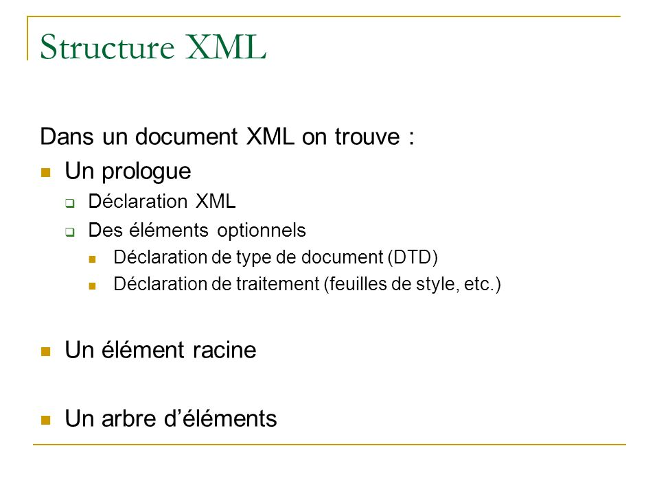Structure XML Dans un document XML on trouve : Un prologue