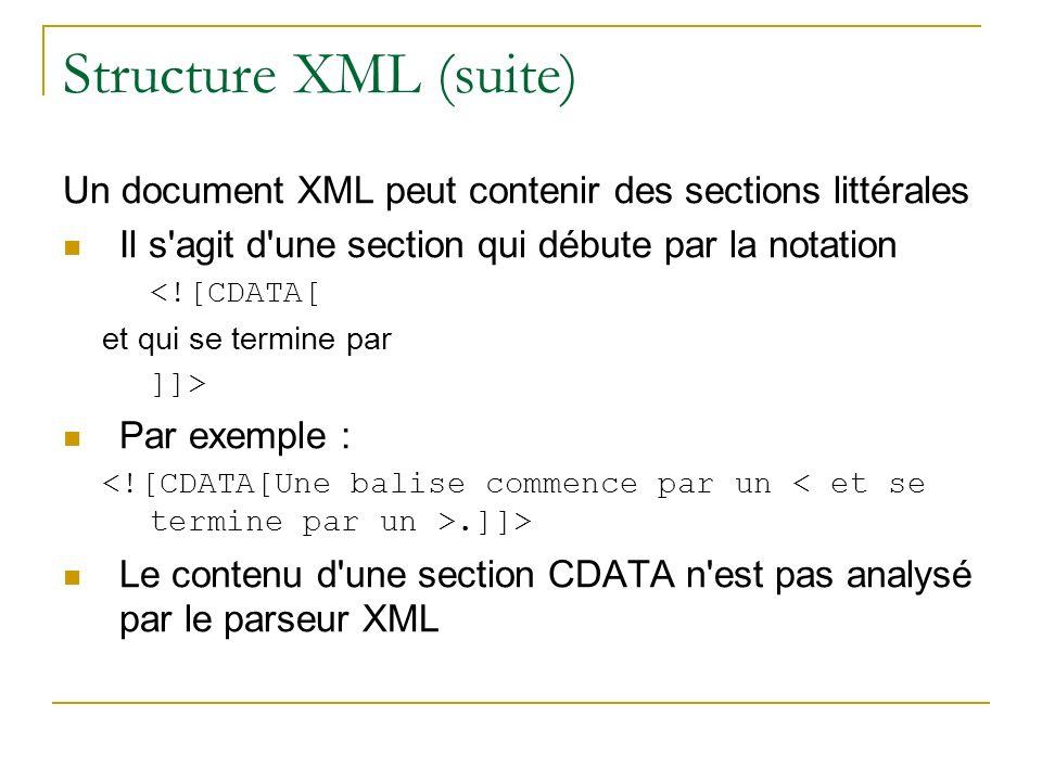 Structure XML (suite) Un document XML peut contenir des sections littérales. Il s agit d une section qui débute par la notation.