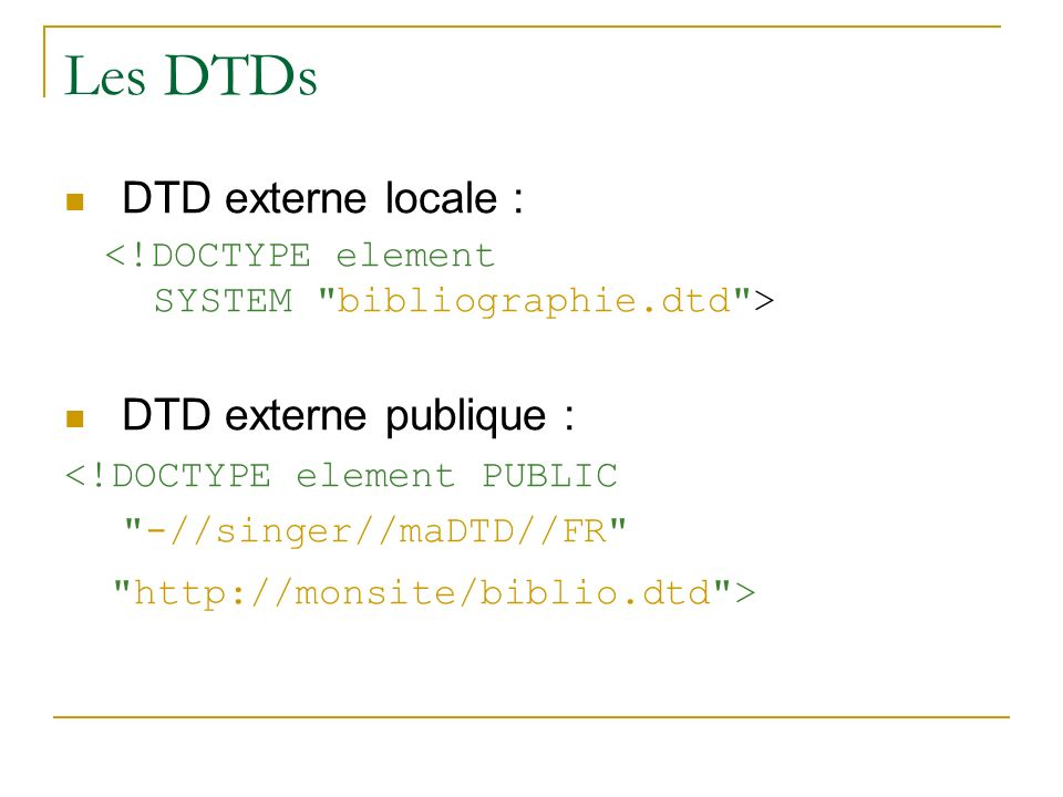 Les DTDs DTD externe locale : DTD externe publique :