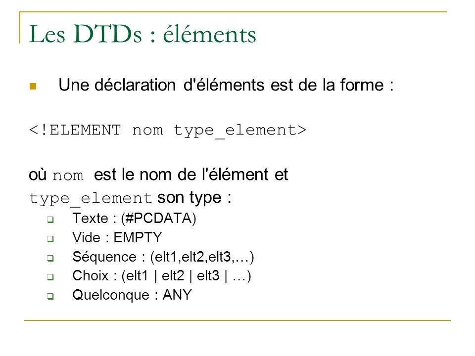 Les DTDs : éléments Une déclaration d éléments est de la forme :
