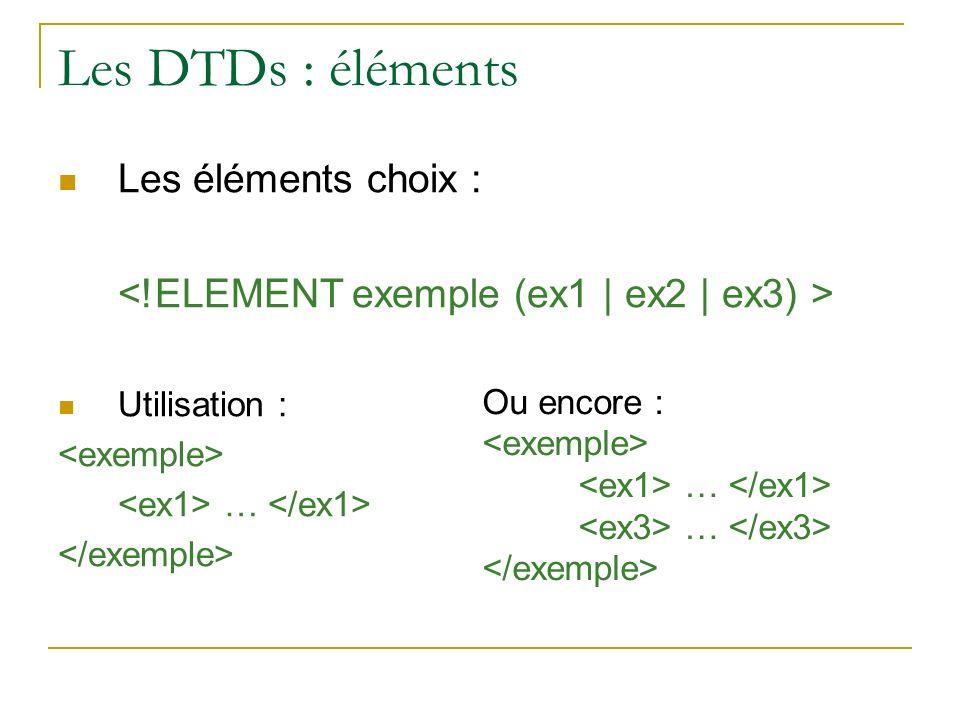 Les DTDs : éléments Les éléments choix :
