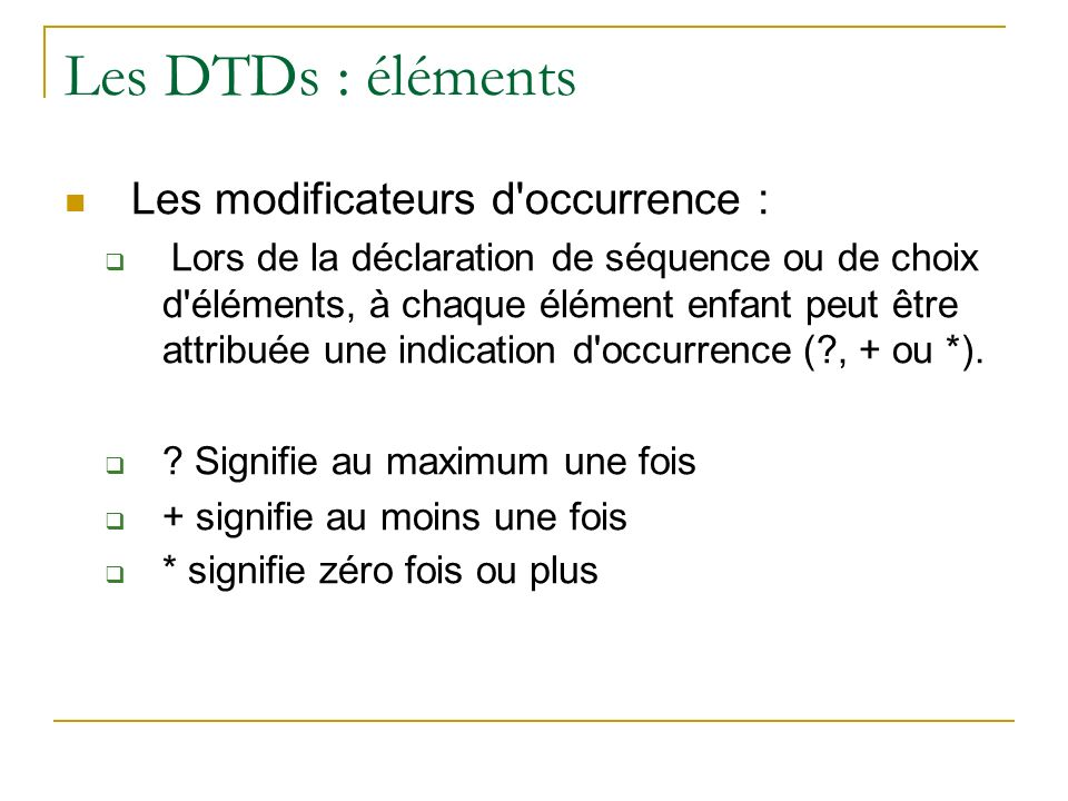 Les DTDs : éléments Les modificateurs d occurrence :