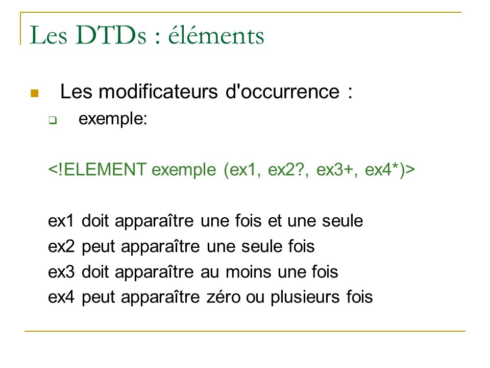 Les DTDs : éléments Les modificateurs d occurrence : exemple: