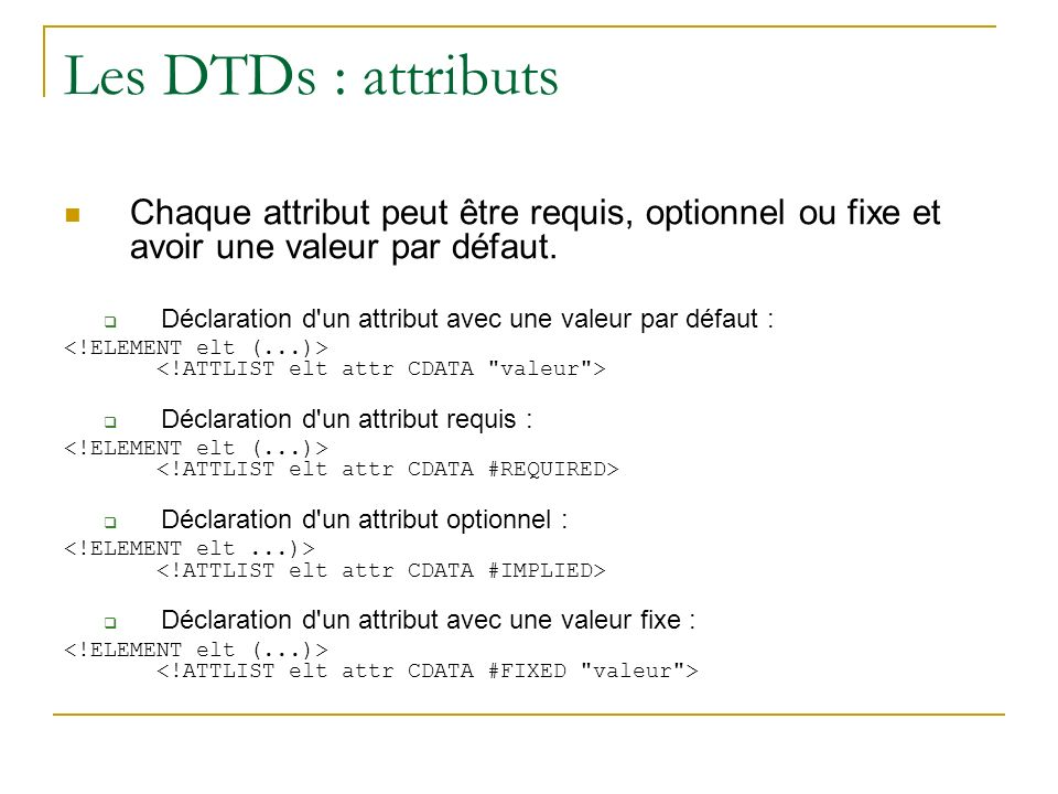 Les DTDs : attributsChaque attribut peut être requis, optionnel ou fixe et avoir une valeur par défaut.