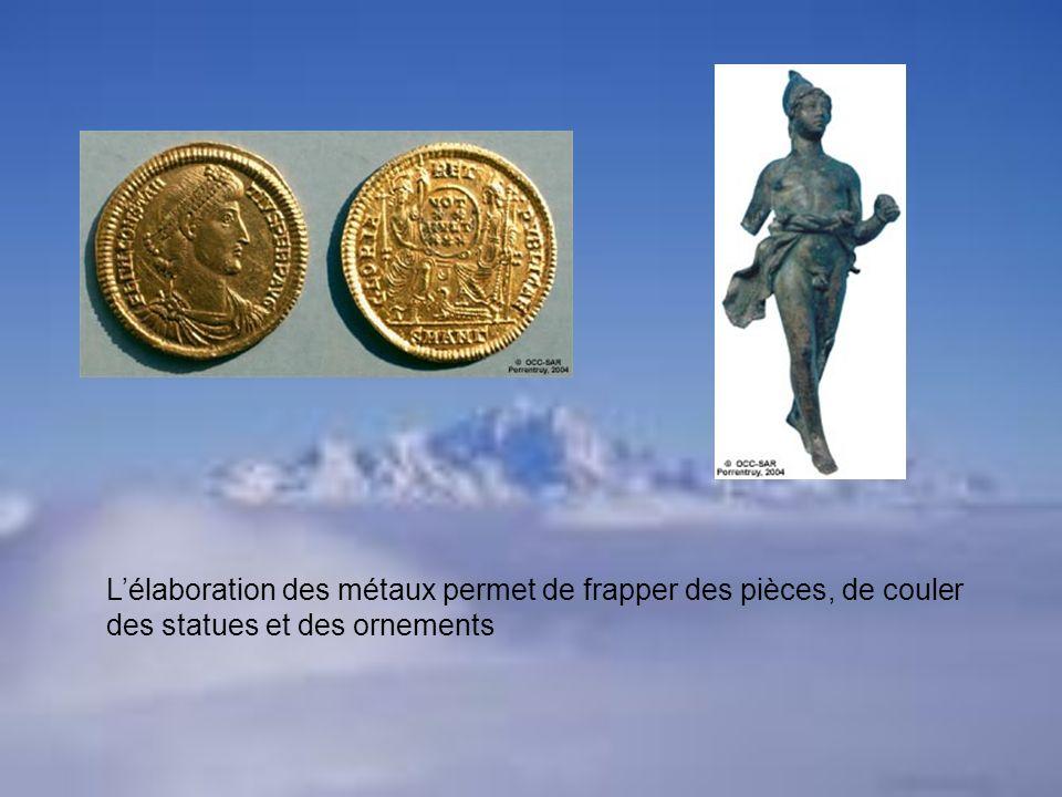 L'élaboration des métaux permet de frapper des pièces, de couler des statues et des ornements